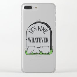 IT'S FINE, WHATEVER Clear iPhone Case