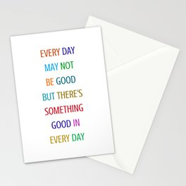 EVERY DAY MAY NOT BE GOOD BUT THERE IS SOMETHING GOOD IN EVERY DAY - COLORFUL GRATITUDE QUOTE Stationery Cards