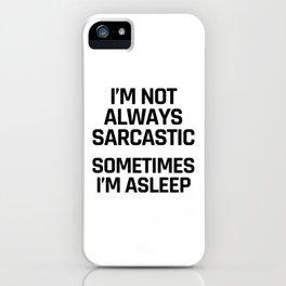 I'm Not Always Sarcastic Sometimes I'm Asleep iPhone Case
