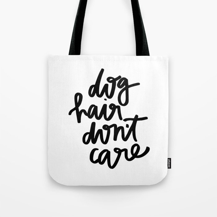 Dog Hair Don t Care Tote Bag by chelceytate  645484b6e6f00