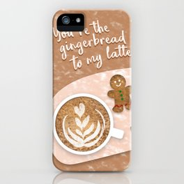 You're the Gingerbread to My Latte iPhone Case