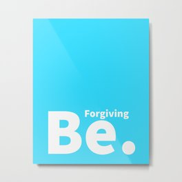 Be. Forgiving Metal Print