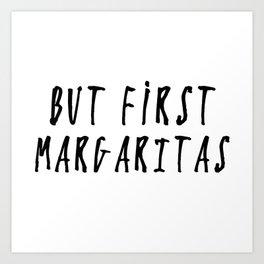 But First... MARGARITAS Art Print
