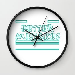 """""""Let's Make Better Mistakes Tomorrow"""" tee design. Makes a nice and sensible gift to your family too! Wall Clock"""