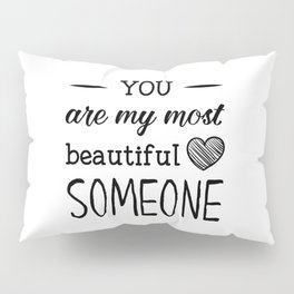 You are my most beautiful someone Pillow Sham