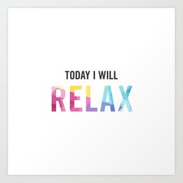 New Year's Resolution - TODAY I WILL RELAX Art Print