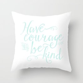 Have Courage and Be Kind (mint colorway) Throw Pillow