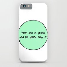 Your Ass is Grass Slim Case iPhone 6s