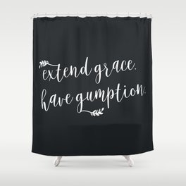 Extend grace. Have gumption. Shower Curtain