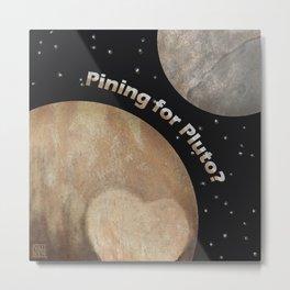 Pining For Pluto Metal Print