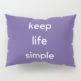 KEEP LIFE SIMPLE Pillow Sham