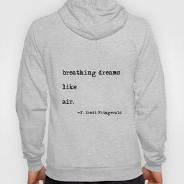 Breathing dreams like air - F. Scott Fitzgerald quote Hoody