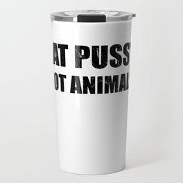 Eat Pussy Not Animals Vegan Vegetarian Gift Travel Mug