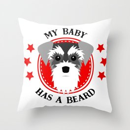 Schnauzer My Baby Has a Beard Throw Pillow