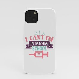 I Can't I'm In Nursing School Funny Quote iPhone Case