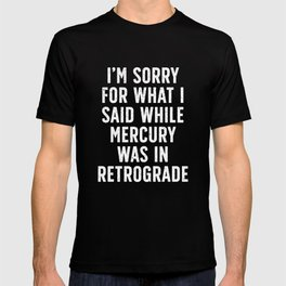 Sorry for Mercury Retrograde T-shirt