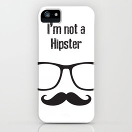 I'm not a HIPSTER iPhone Case