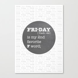 FRIDAY - my second favorite F word. Canvas Print