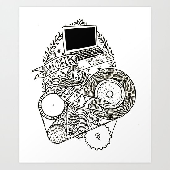 Work is Play Art Print