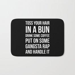Toss Your Hair in a Bun, Coffee, Gangsta Rap & Handle It (Black) Bath Mat