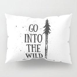 Go Into The Wild Pillow Sham