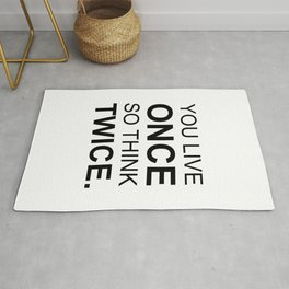 You live once so think twice Rug