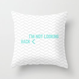 I'm Not Looking Back Throw Pillow