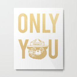 Smokey the Bear says ONLY YOU Metal Print