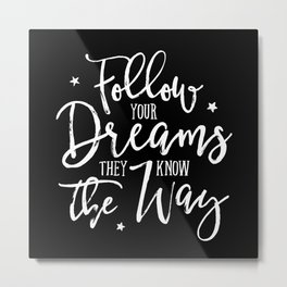 Follow Your Dreams. They Know The Way. Metal Print