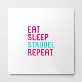 Eat Sleep Strudel German Breakfast Pastry Gift Metal Print