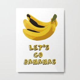 Let's Go Bananas! Metal Print