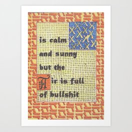 The Weather Today... is Calm and Sunny But the Air is Full of Bullshit Art Print