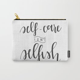 Self-Care Isn't Selfish Carry-All Pouch