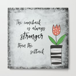 Inspirational Quote: Comebacks and Setbacks Metal Print