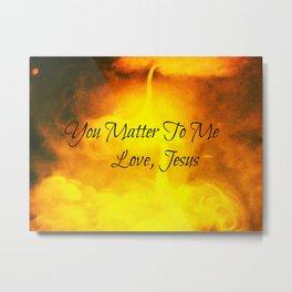 You Matter To Me  Love,Jesus Metal Print