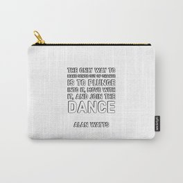 Alan Watts Quotes - The only way to make sense out of change Carry-All Pouch