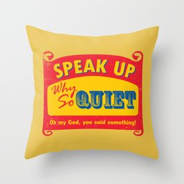 Why So Quiet Throw Pillow