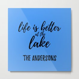 The Andersons Life is better at the Lake Metal Print
