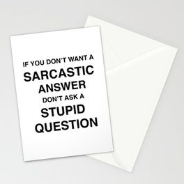if you don't want a sarcastic answer don't ask a stupid question Stationery Cards