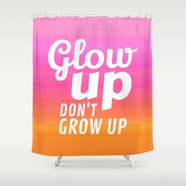 Glow Up Don't Grow Up Shower Curtain