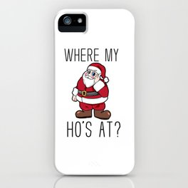 where are my hos at Santa Claus Christmas iPhone Case