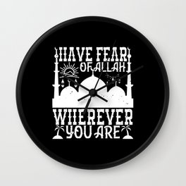 Islam - Have Fear Of Allah Wherever You Are Wall Clock