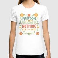 freedom T-shirts featuring Freedom by Lydia Kuekes