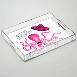 A very polite mexican pink octopus Acrylic Tray