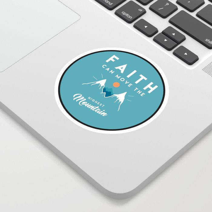 Faith Quote - Faith Can Move The Highest Mountain Sticker