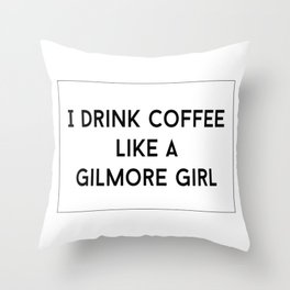 Drink Coffee Like A Gilmore Throw Pillow