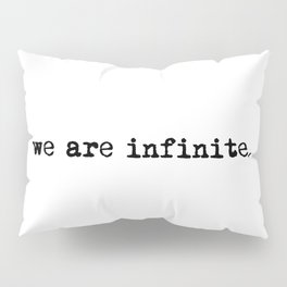 We are infinite. (Version 1, in black) Pillow Sham