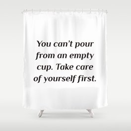 Take care of yourself first Shower Curtain