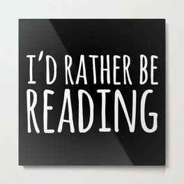 I'd Rather Be Reading - Inverted Metal Print