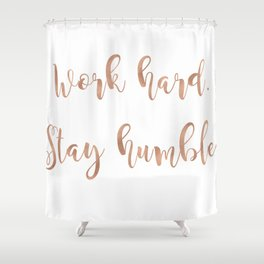 Work hard. Stay humble. Rose gold quote Shower Curtain